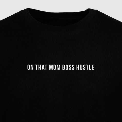 On That Mom Boss Hustle - Motivational Mens T-Shirt [PRE-ORDER MAY 31]