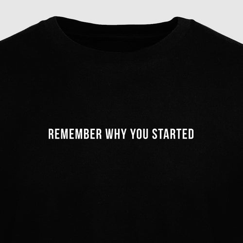 Remember Why You Started - Motivational Mens T-Shirt [PRE-ORDER MAY 31]