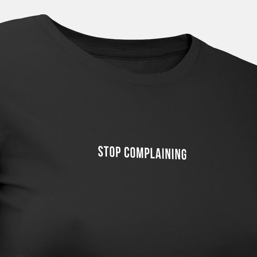 Stop Complaining - Motivational Womens T-Shirt [PRE-ORDER MAY 31]