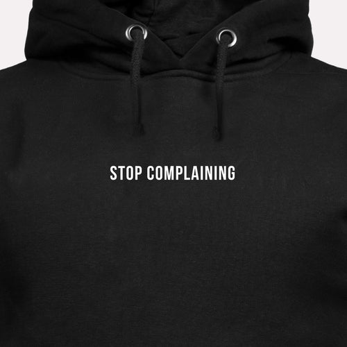 Stop Complaining - Motivational Hoodie [PRE-ORDER MAY 31]