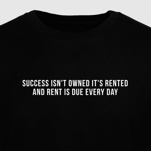 Success Isn't Owned It's Rented and Rent Is Due Every Day - Motivational Mens T-Shirt [PRE-ORDER MAY 31]