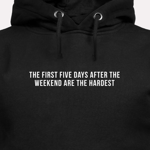The First Five Days After the Weekend Are the Hardest - Motivational Hoodie [PRE-ORDER MAY 31]