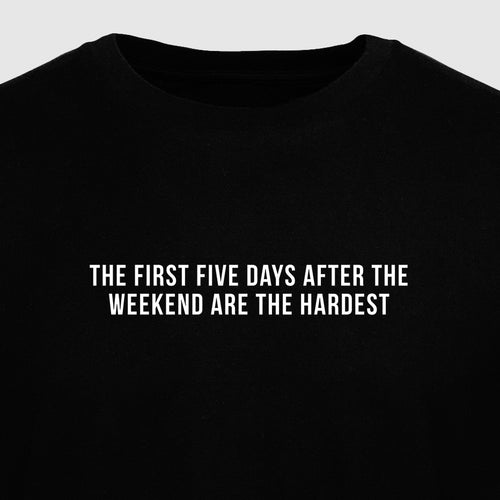 The First Five Days After the Weekend Are the Hardest - Motivational Mens T-Shirt [PRE-ORDER MAY 31]