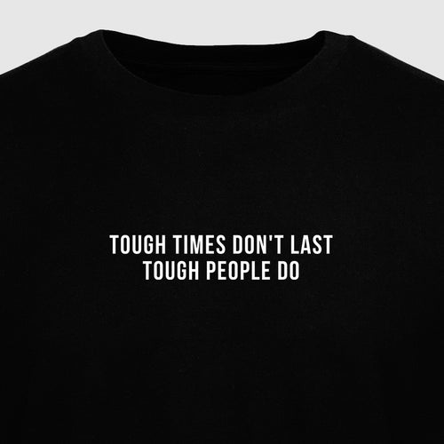Tough Times Don't Last Tough People Do - Motivational Mens T-Shirt [PRE-ORDER MAY 31]