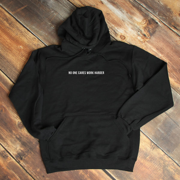 No One Cares Work Harder - Motivational Hoodie [PRE-ORDER MAY 31]