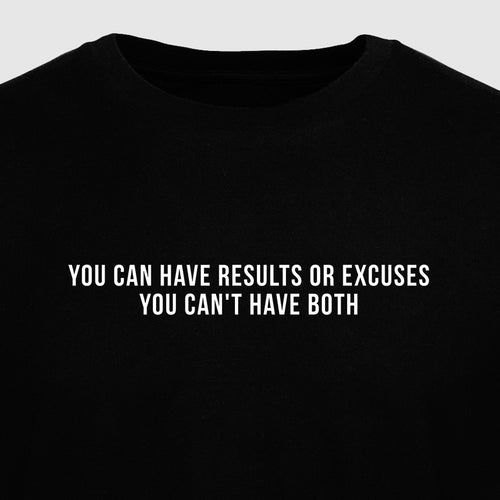 You Can Have Results or Excuses You Can't Have Both - Motivational Mens T-Shirt [PRE-ORDER MAY 31]