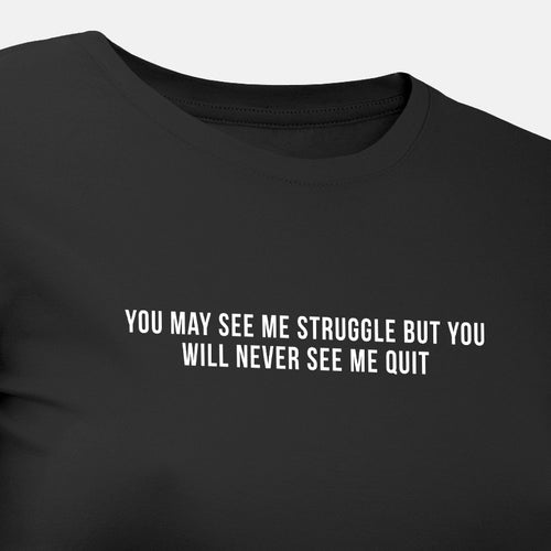 You May See Me Struggle but You Will Never See Me Quit - Motivational Womens T-Shirt [PRE-ORDER MAY 31]