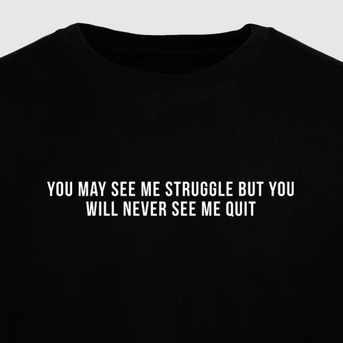 You May See Me Struggle but You Will Never See Me Quit - Motivational Mens T-Shirt [PRE-ORDER MAY 31]