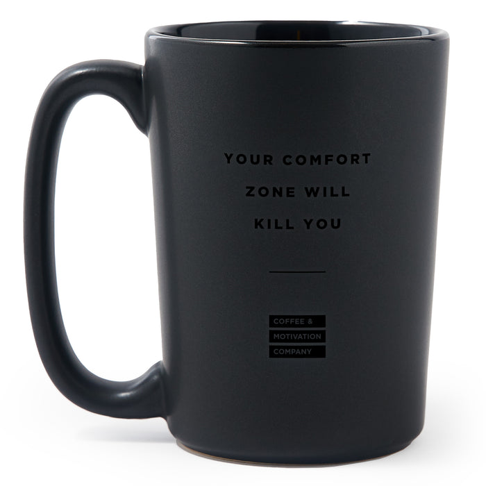 Your Comfort Zone Will Kill You - Black on Black Motivational Coffee Mug