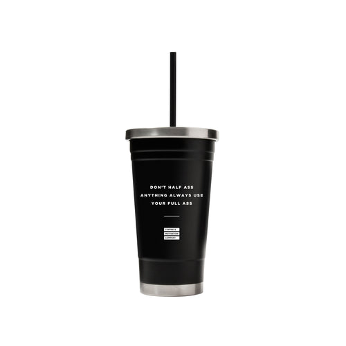 Don't Half Ass Anything Always Use Your Full Ass - 18oz Matte Black Motivational Ice Coffee Travel Mug & Tumbler -  Travel Mugs - Coffee & Motivation Company
