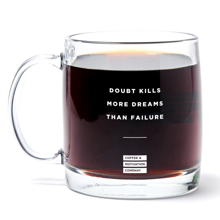 Doubt Kills More Dreams Than Failure - 13oz Double Wall Motivational Glass Coffee Mug