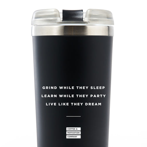 Grind While They Sleep Learn While They Party Live Like They Dream - 24oz Matte Black Motivational Travel Tumbler + Straw