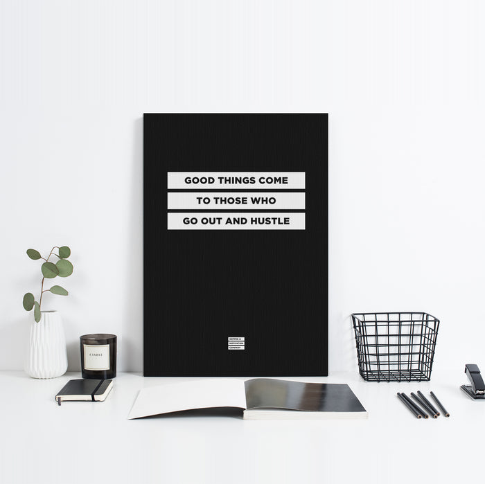 Good Things Come To Those Who Go Out And Hustle - Premium Motivational Canvas Art