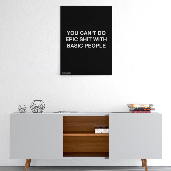 You Can't Do Epic Shit With Basic People - Premium Motivational Canvas Art