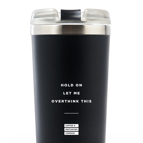 Hold On Let Me Overthink This - 24oz Matte Black Motivational Travel Tumbler + Straw