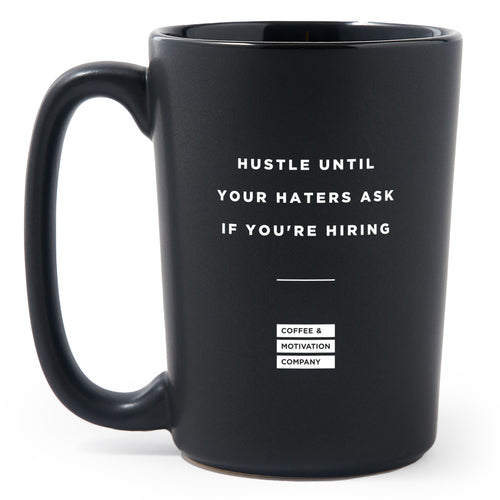 Hustle until Your Haters Ask If You're Hiring - Matte Black Motivational Coffee Mug