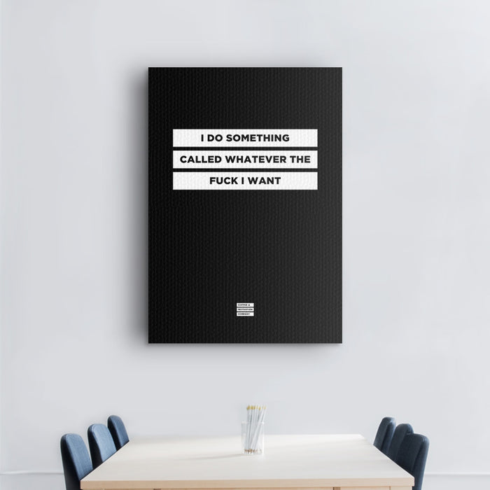 I Do Something Called Whatever the Fuck I Want - Premium Motivational Canvas Art -  Canvas - Coffee & Motivation Company