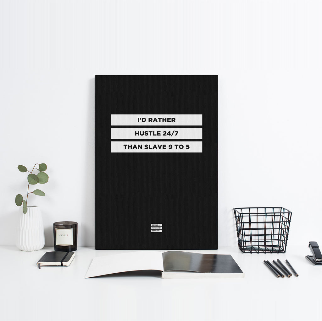 I'd Rather Hustle 24/7 Than Slave 9 to 5 - Premium Motivational Canvas Art -  Canvas - Coffee & Motivation Company