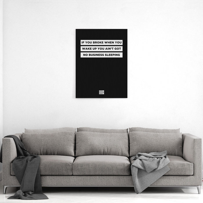 If You Broke When You Wake up You Ain't Got No Business Sleeping - Premium Motivational Canvas Art -  Canvas - Coffee & Motivation Company
