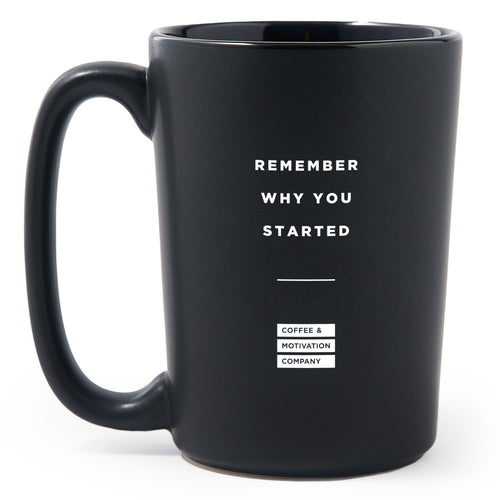 Remember why you started - Matte Black Motivational Coffee Mug