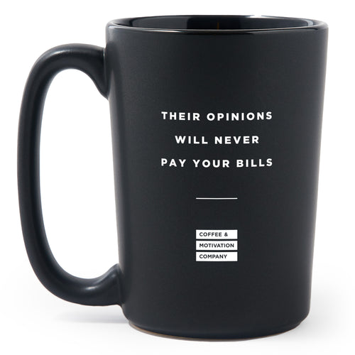 Their Opinions Will Never Pay Your Bills - Matte Black Motivational Coffee Mug [PRE-ORDER DEC 11]