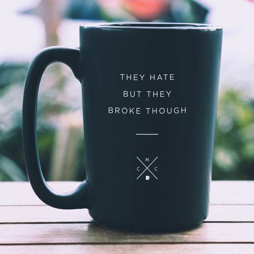 They Hate but They Broke Though - 15oz Coffee Mug