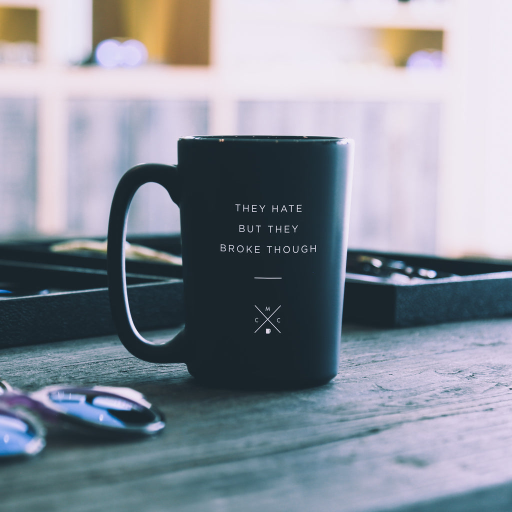 They Hate but They Broke Though - 15oz Matte Black Motivational Coffee Mug -  Matte Black Mugs - Coffee & Motivation Company