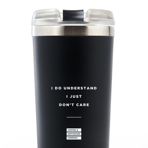 I Do Understand I Just Don't Care - 24oz Matte Black Motivational Travel Tumbler + Straw