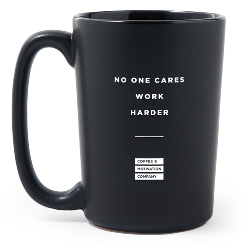 No One Cares Work Harder - Matte Black Motivational Coffee Mug