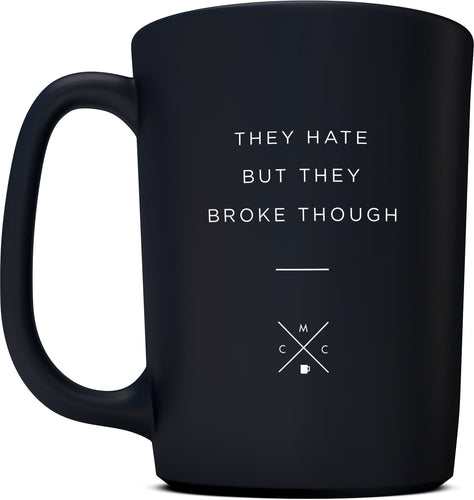 They Hate but They Broke Though - 15oz Coffee Mug -  Matte Black Mugs - Coffee & Motivation Company