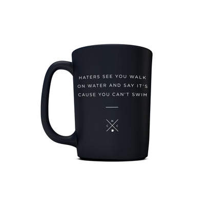 Haters Will See You Walk on Water and Say It's Cause You Can't Swim - 15oz Matte Black Motivational Coffee Mug -  Matte Black Mugs - Coffee & Motivation Company
