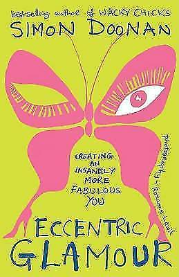 Eccentric Glamour Creating an Insanely More Fabulous You by Simon Doonan 2008-Books, Magazines Dictionaries & Reference Atlases-1000 Things Australia