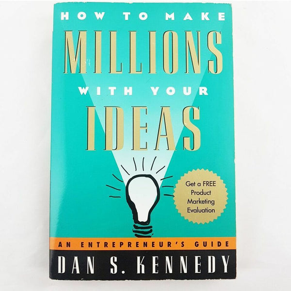 How To Make Millions With Your Ideas: An Entrepreneur's Guide By Dan S. Kennedy