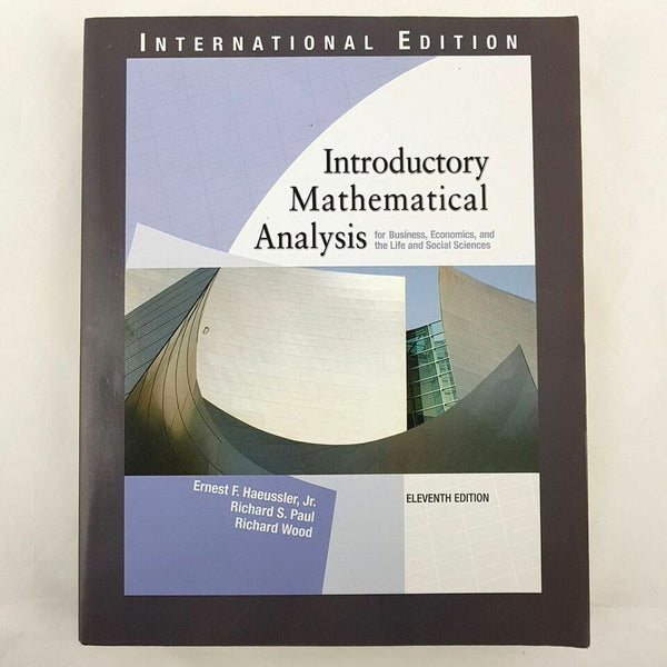 Introductory Mathematical Analysis : Eleventh Edition By Paul, Wood & Haeussler Jr.