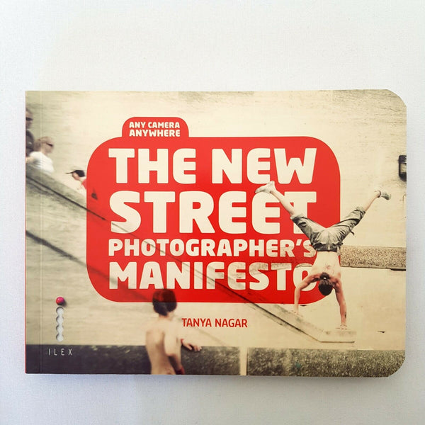 The New Street Photographer's Manifesto Any Camera, Anywhere By Tanya Nagar - 1000 Things Australia