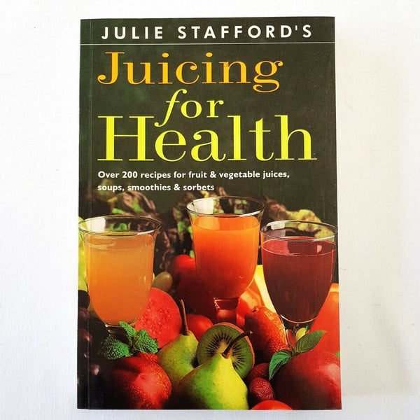 Julie Stafford's Juicing for Health - 1000 Things Australia