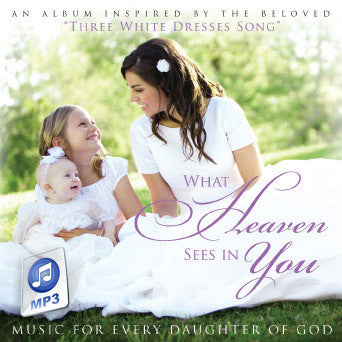 What Heaven Sees in You: Music for Every Daughter of God - MP3 Download