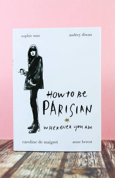 How To Be Parisian Wherever You Are - Hardback Front