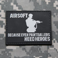 Airsoft Because Even Paintballers Need Heroes PVC Morale Patch - Airsoft Imports