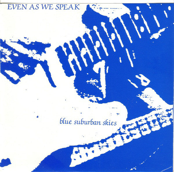 EVEN AS WE SPEAK - BLUE SUBURBAN SKIES 7""