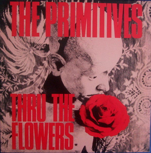 PRIMITIVES, THE - THRU THE FLOWERS 7""