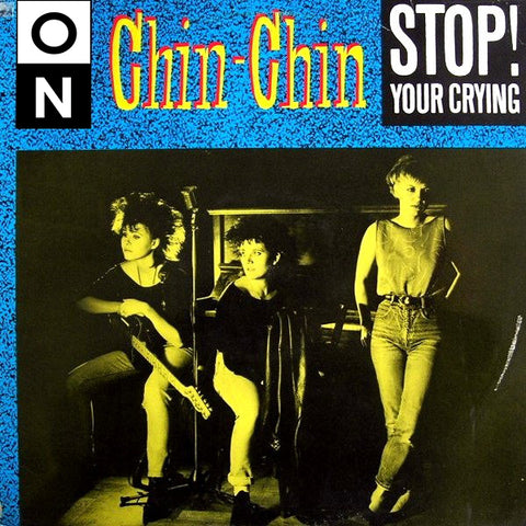 CHIN-CHIN - STOP! YOUR CRYING 7""