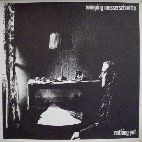 WEEPING MESSERSCHMITTS - NOTHING YET 7""