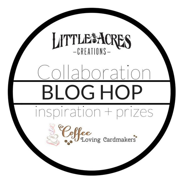 Little Acres Creations Collaboration Blog Hop and Challenge With Coffee Loving Cardmakers!