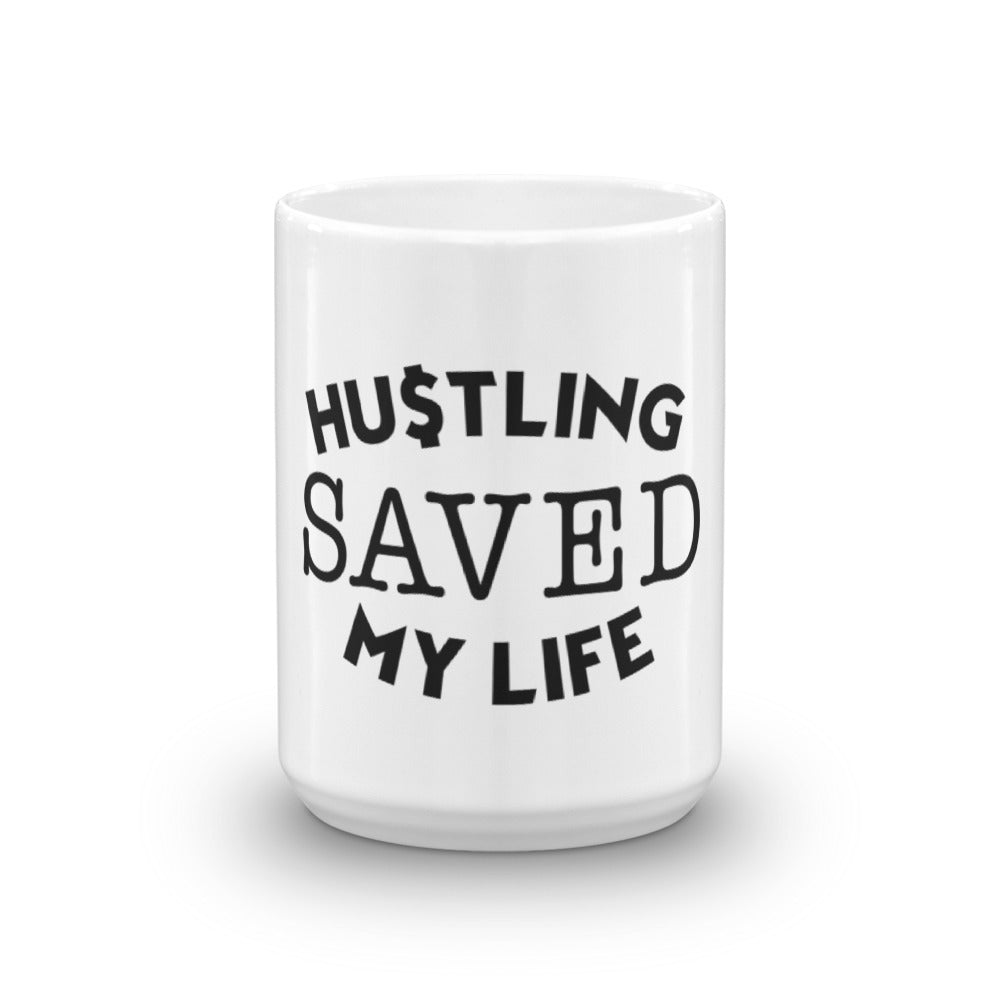 Hustling Saved My Life Mug - WHGHOLLYWOOD