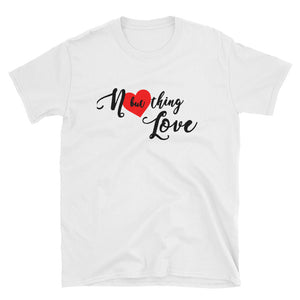 Nothing But Love Short-Sleeve Unisex T-Shirt - WHGHOLLYWOOD