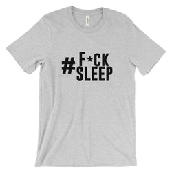 Fuck Sleep Unisex short sleeve t-shirt **Limited Run - WHGHOLLYWOOD