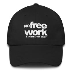 No Free Work - Dad Hat - WHGHOLLYWOOD
