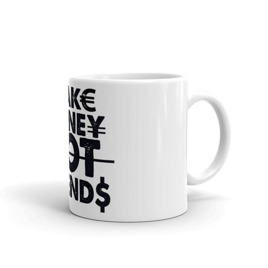 Make Money Not Friends Mug - WHGHOLLYWOOD
