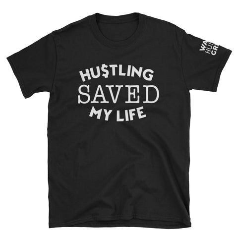 Hustling Saved My Life Short-Sleeve T-Shirt - WHGHOLLYWOOD